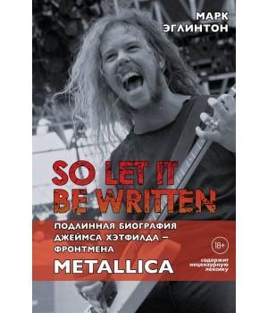 "Книга ""So let it be written: подлинная биография фронтмена Metallica Джеймса Хэтфилда"""